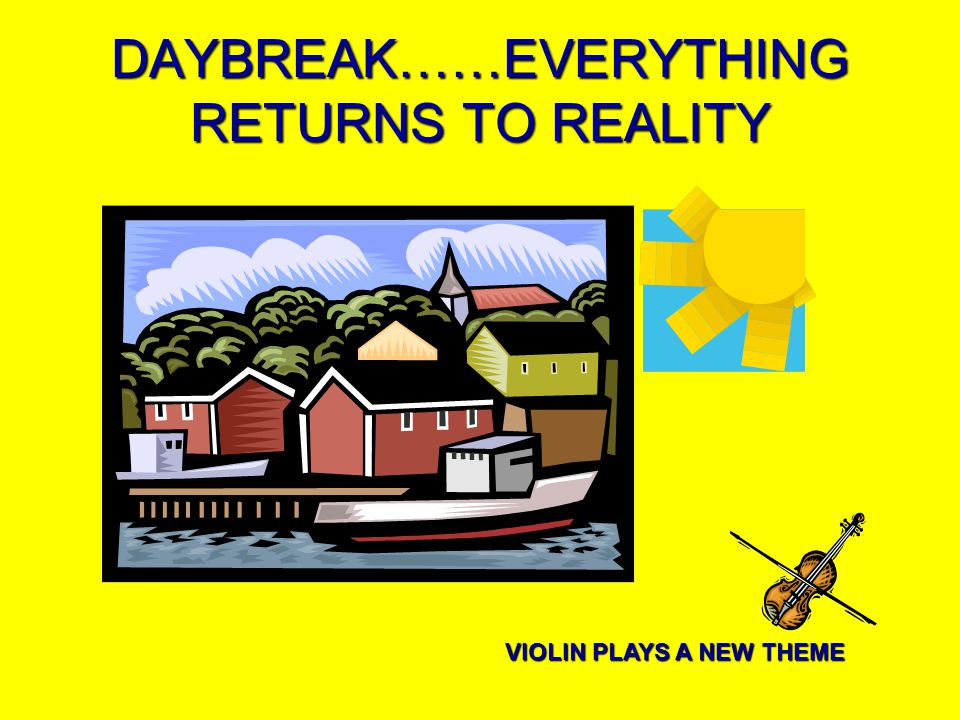 DAYBREAK……EVERYTHING RETURNS TO REALITY