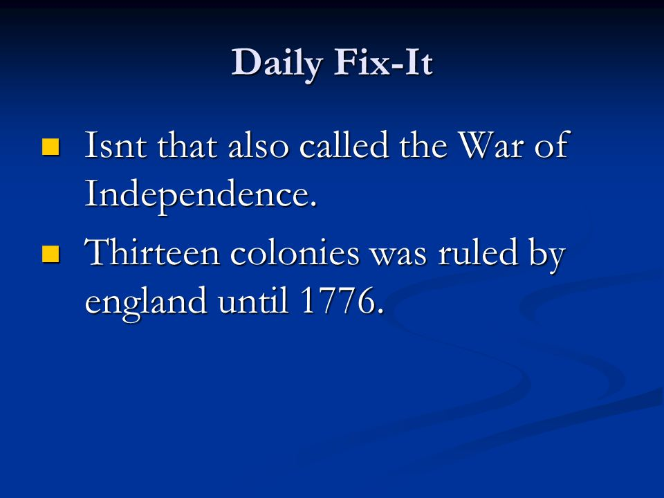 Daily Fix-It Isnt that also called the War of Independence.