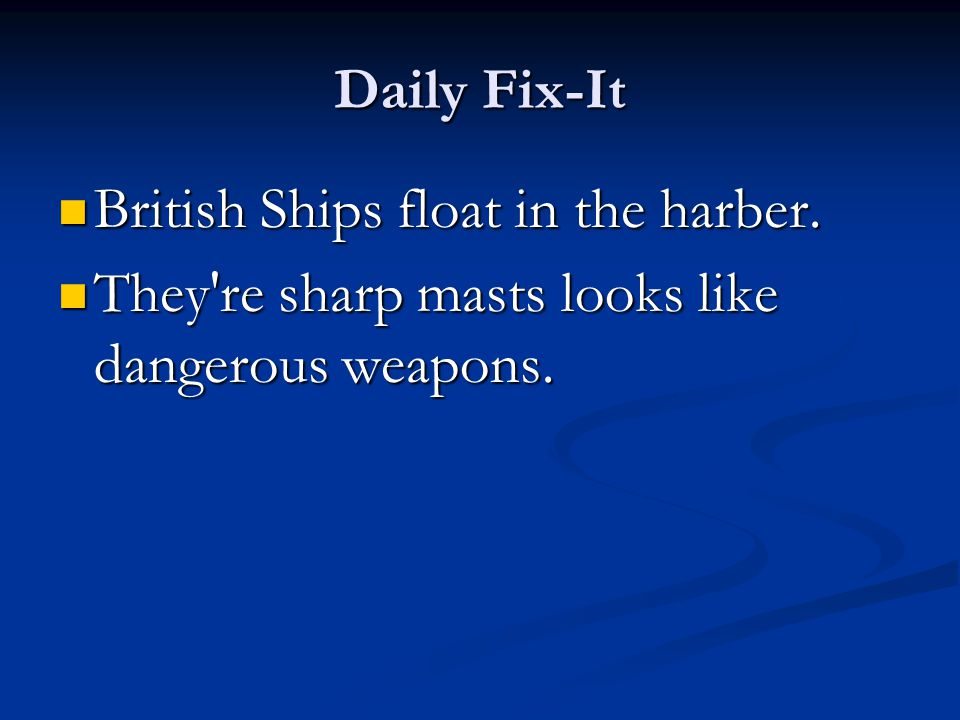 Daily Fix-It British Ships float in the harber. They re sharp masts looks like dangerous weapons.