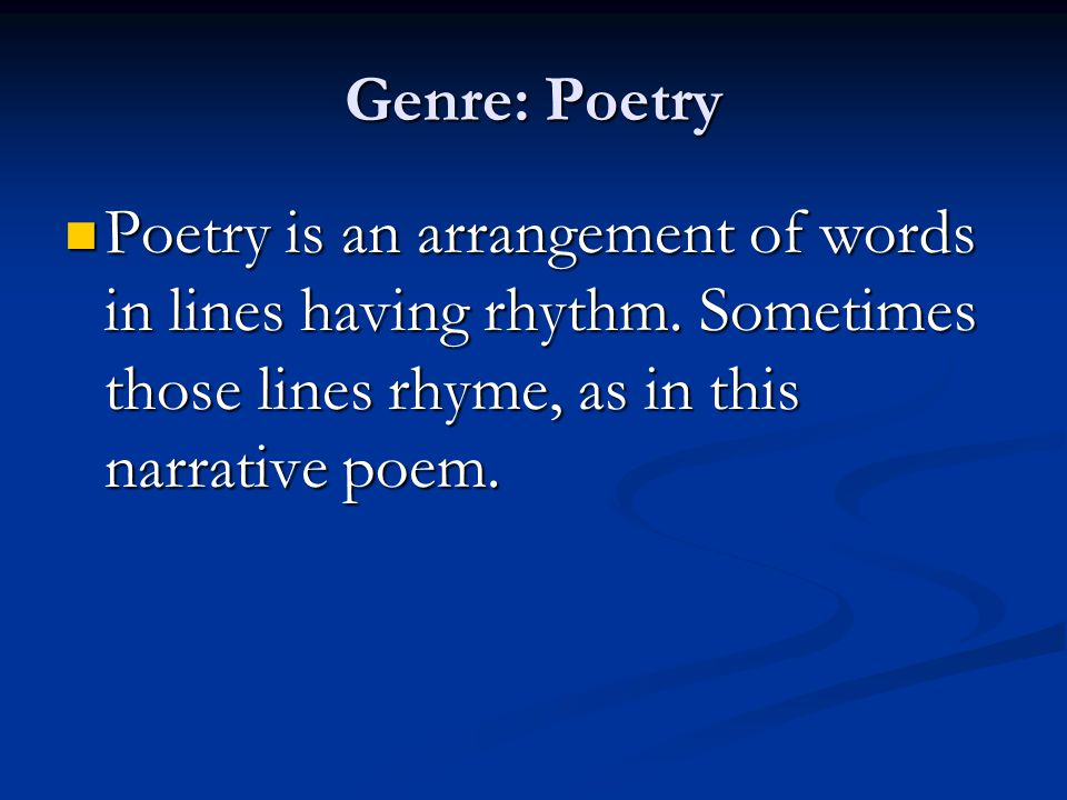 Genre: Poetry Poetry is an arrangement of words in lines having rhythm.