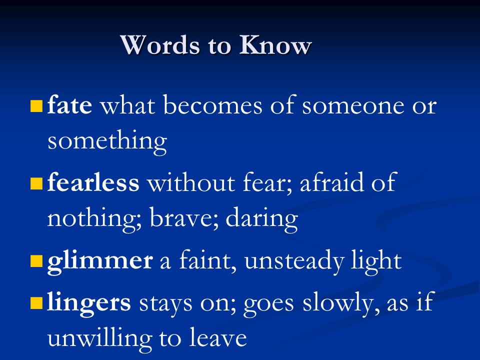 Words to Know fate what becomes of someone or something. fearless without fear; afraid of nothing; brave; daring.