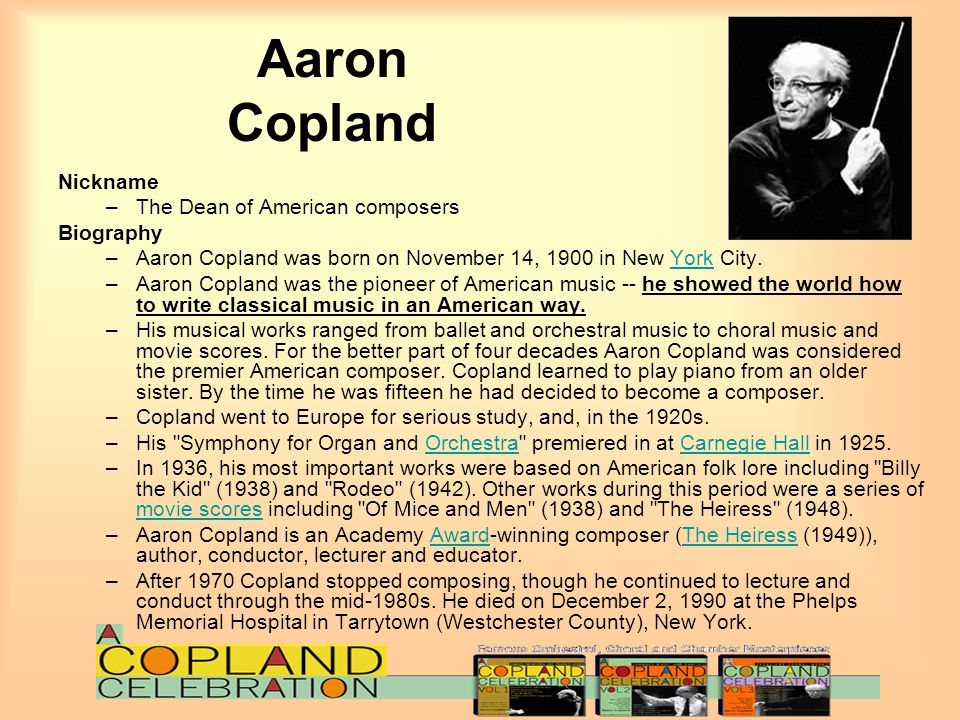 Aaron Copland Nickname The Dean of American composers Biography