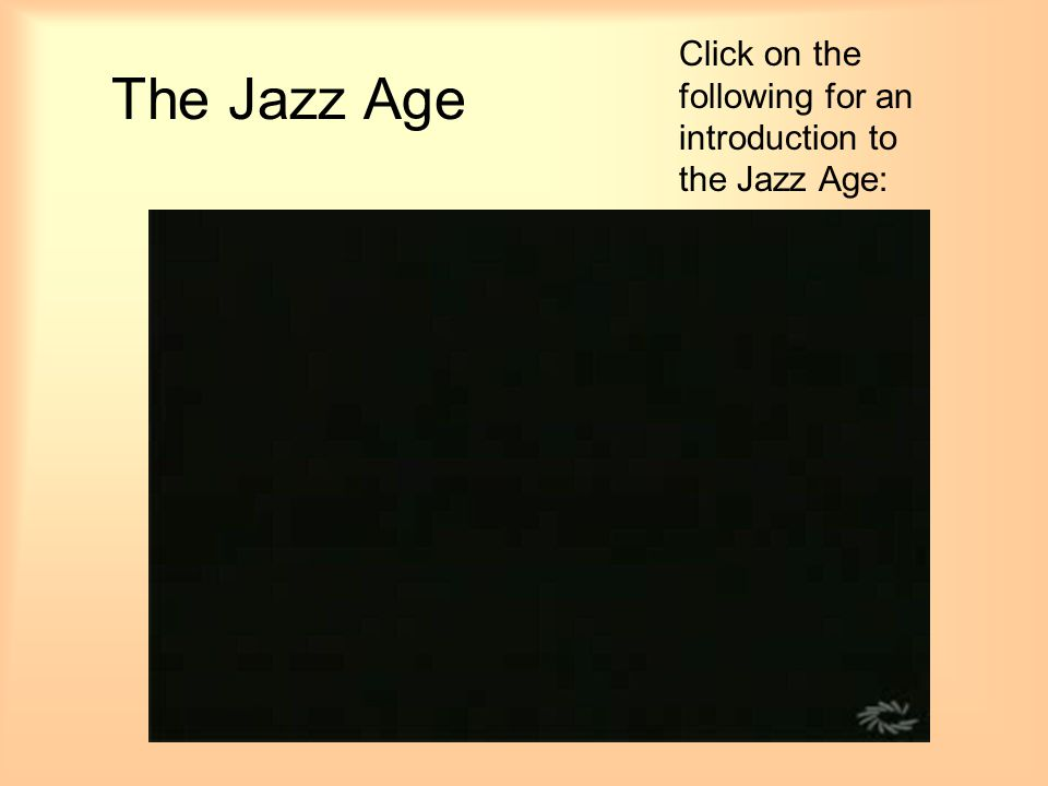 The Jazz Age Click on the following for an introduction to the Jazz Age: