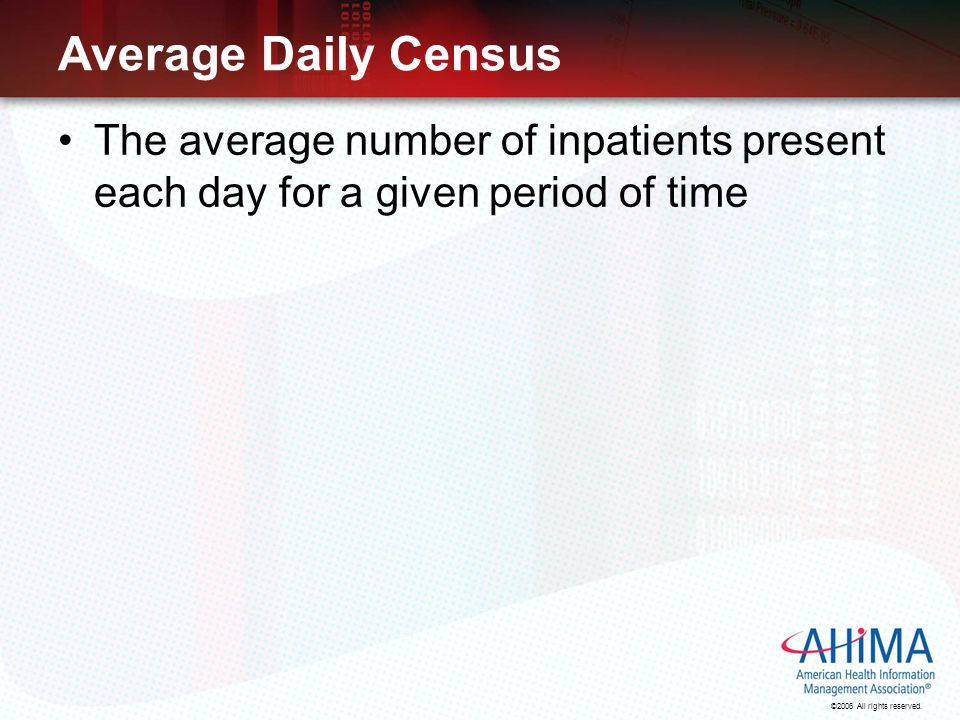 Average Daily Census The average number of inpatients present each day for a given period of time.