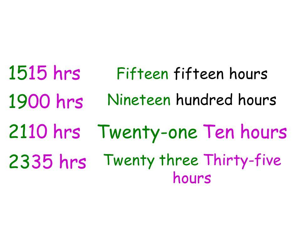 1515 hrs 1900 hrs 2110 hrs Twenty-one Ten hours 2335 hrs