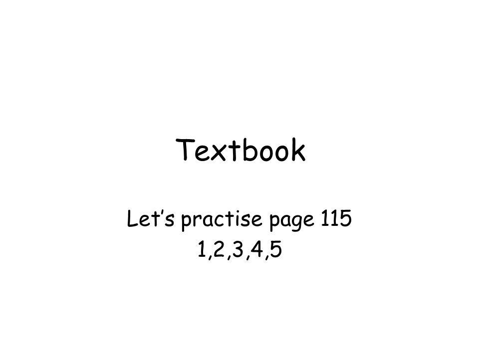 Textbook Let's practise page 115 1,2,3,4,5