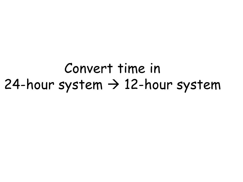 Convert time in 24-hour system  12-hour system