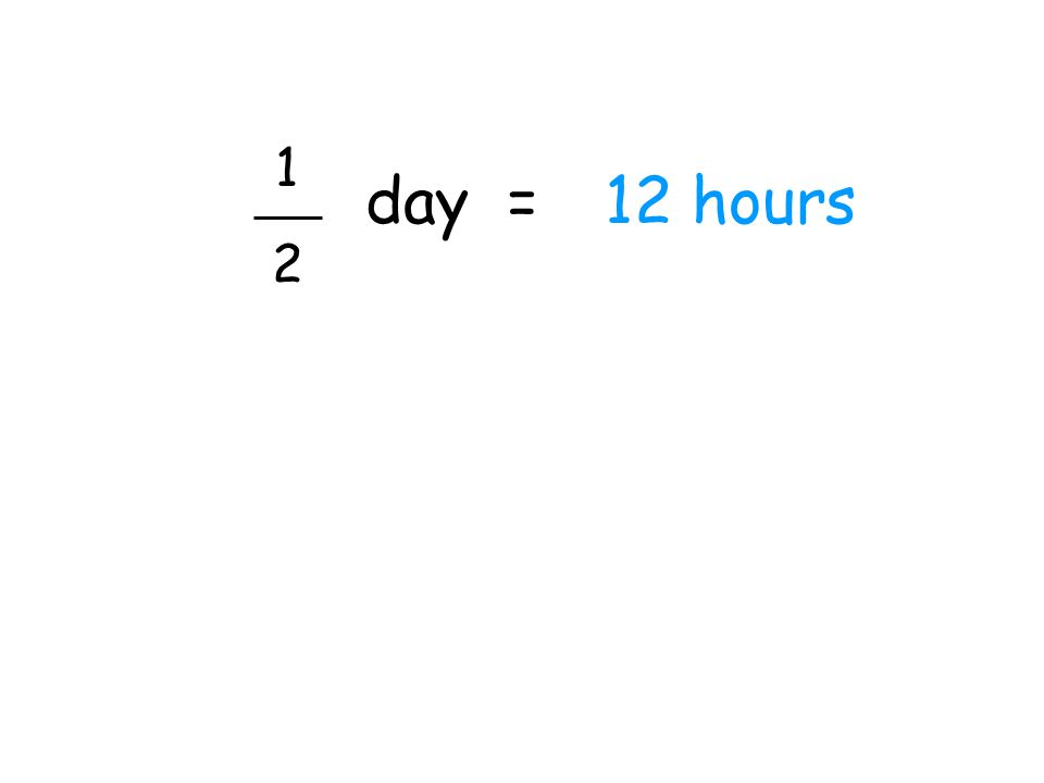 1 2 day = 12 hours