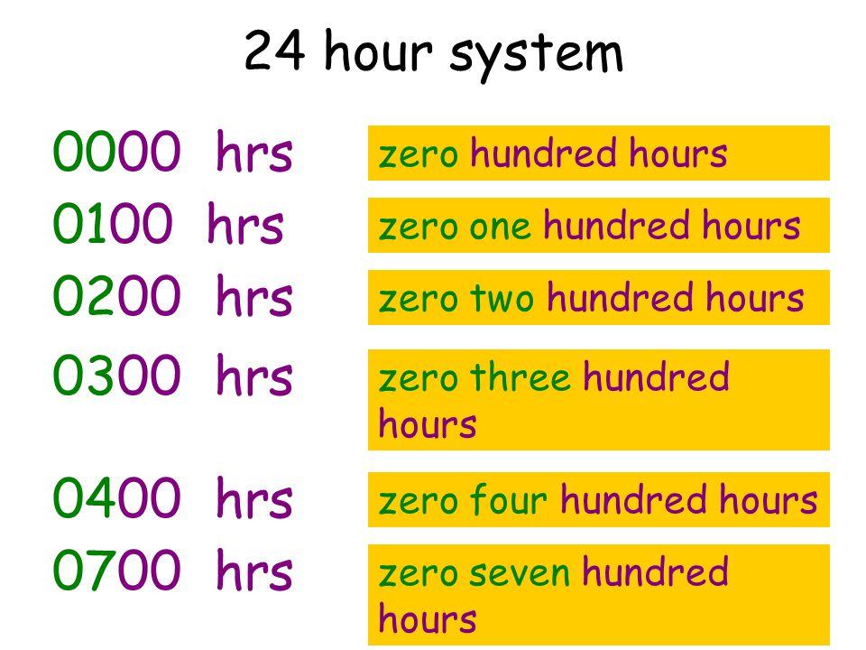 24 hour system 0000 hrs 0100 hrs 0200 hrs 0300 hrs 0400 hrs 0700 hrs