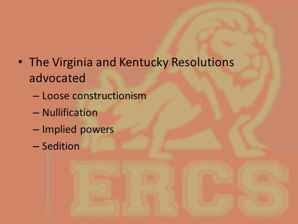 The Virginia and Kentucky Resolutions advocated