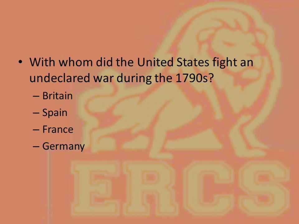 With whom did the United States fight an undeclared war during the 1790s