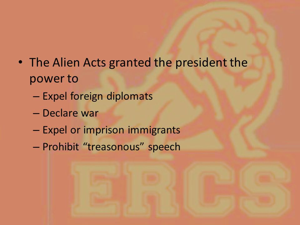 The Alien Acts granted the president the power to