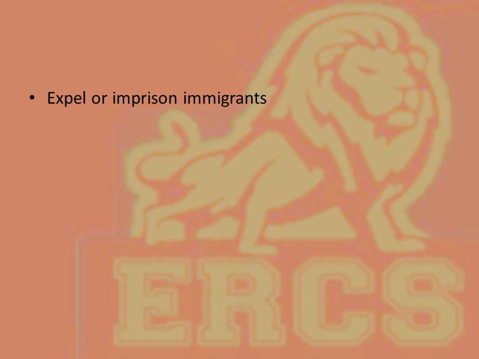 Expel or imprison immigrants