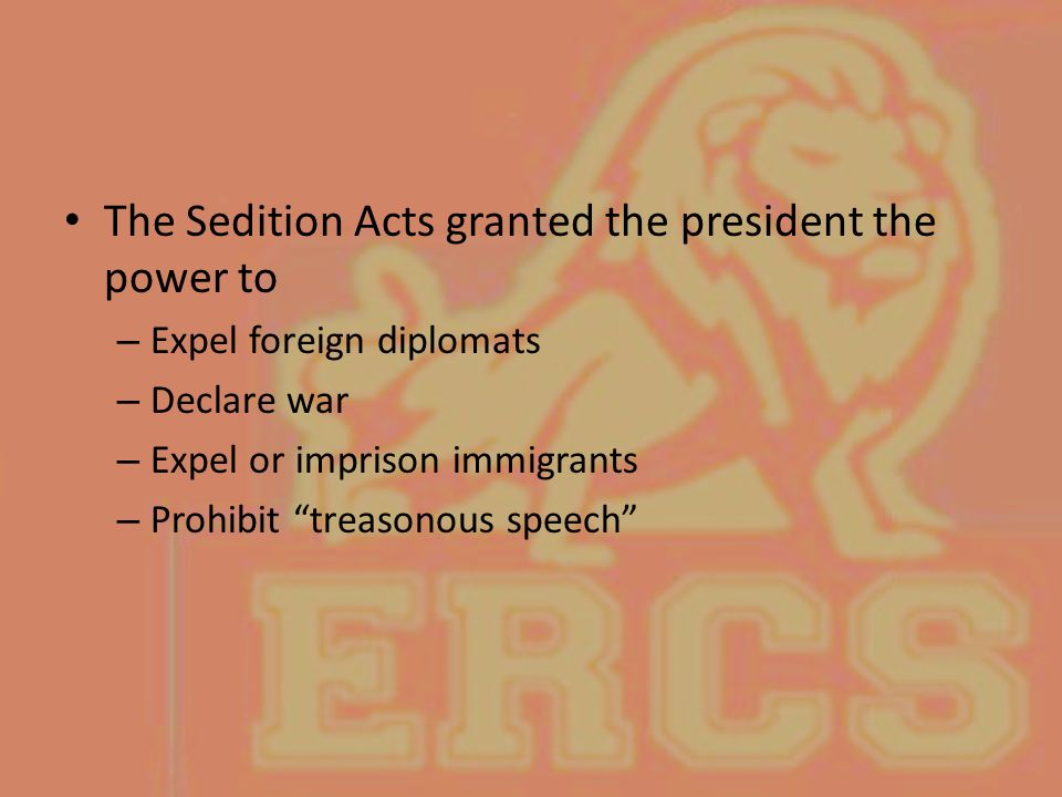 The Sedition Acts granted the president the power to