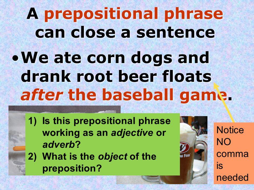A prepositional phrase can close a sentence
