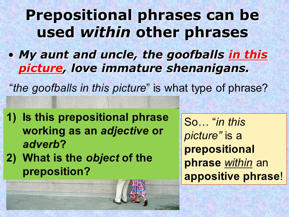 Prepositional phrases can be used within other phrases