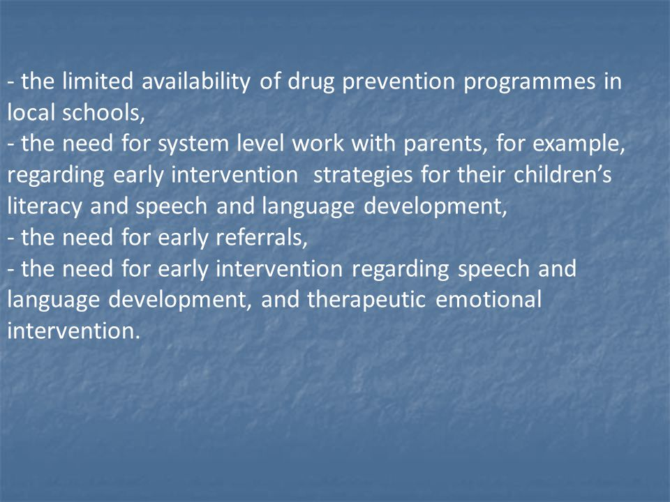 - the limited availability of drug prevention programmes in local schools,