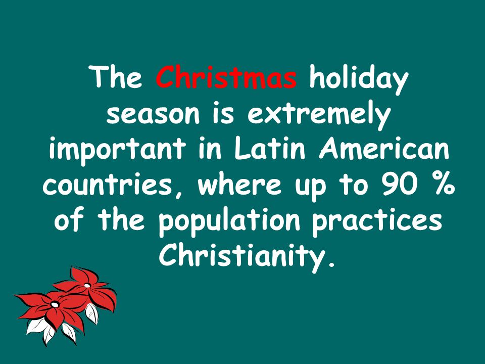 The Christmas holiday season is extremely important in Latin American countries, where up to 90 % of the population practices Christianity.