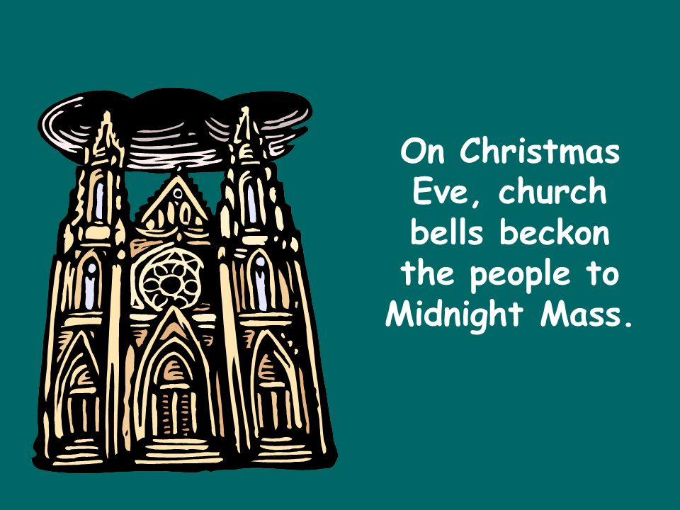 On Christmas Eve, church bells beckon the people to Midnight Mass.