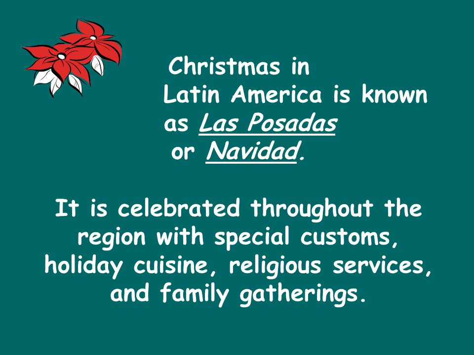 Christmas in Latin America is known as Las Posadas or Navidad