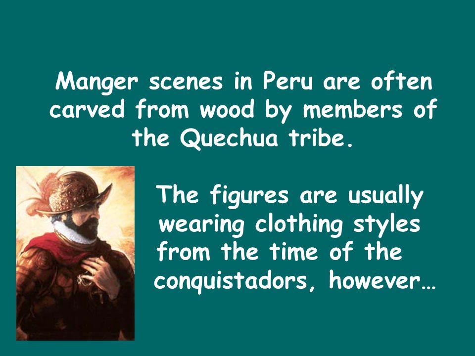 Manger scenes in Peru are often carved from wood by members of the Quechua tribe.