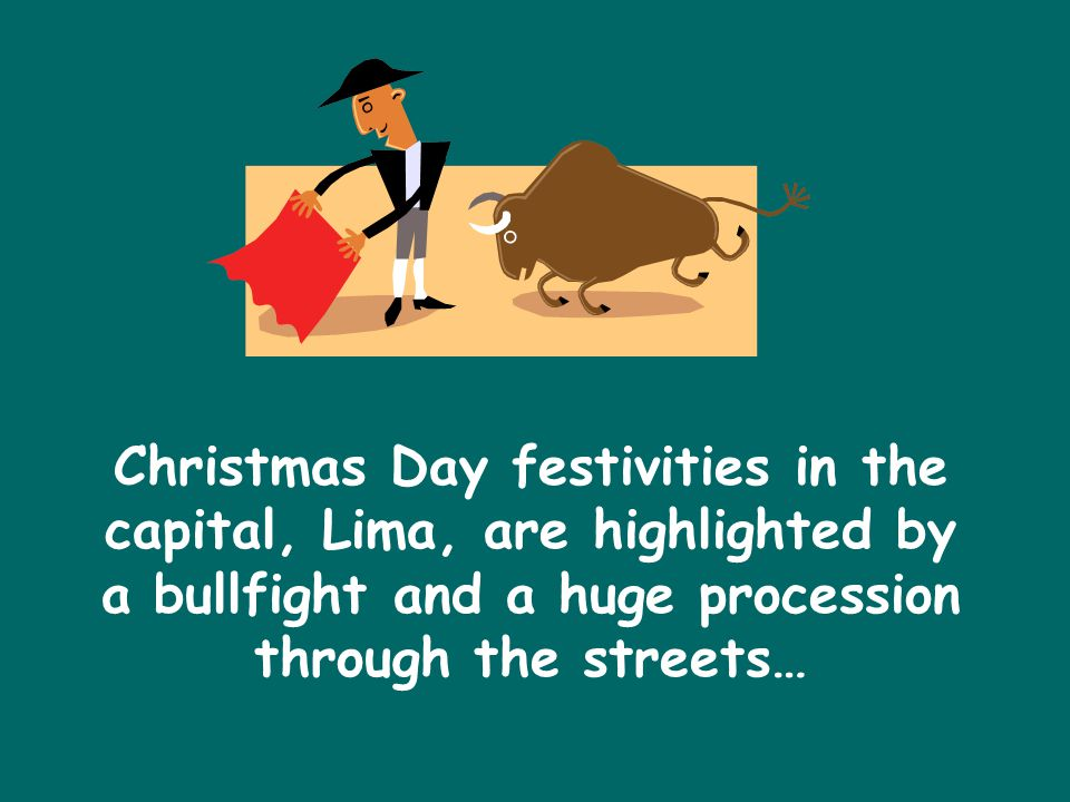 Christmas Day festivities in the capital, Lima, are highlighted by a bullfight and a huge procession through the streets…