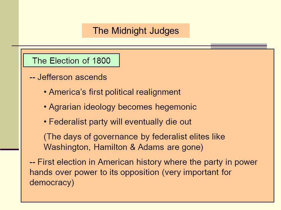 The Midnight Judges The Election of 1800 -- Jefferson ascends