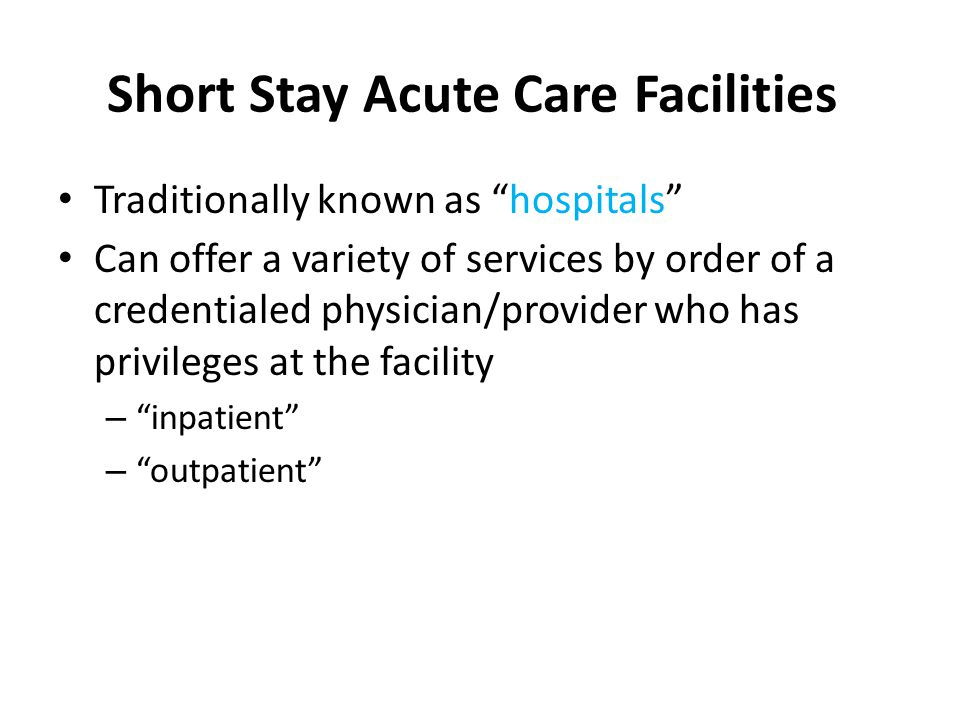 Short Stay Acute Care Facilities