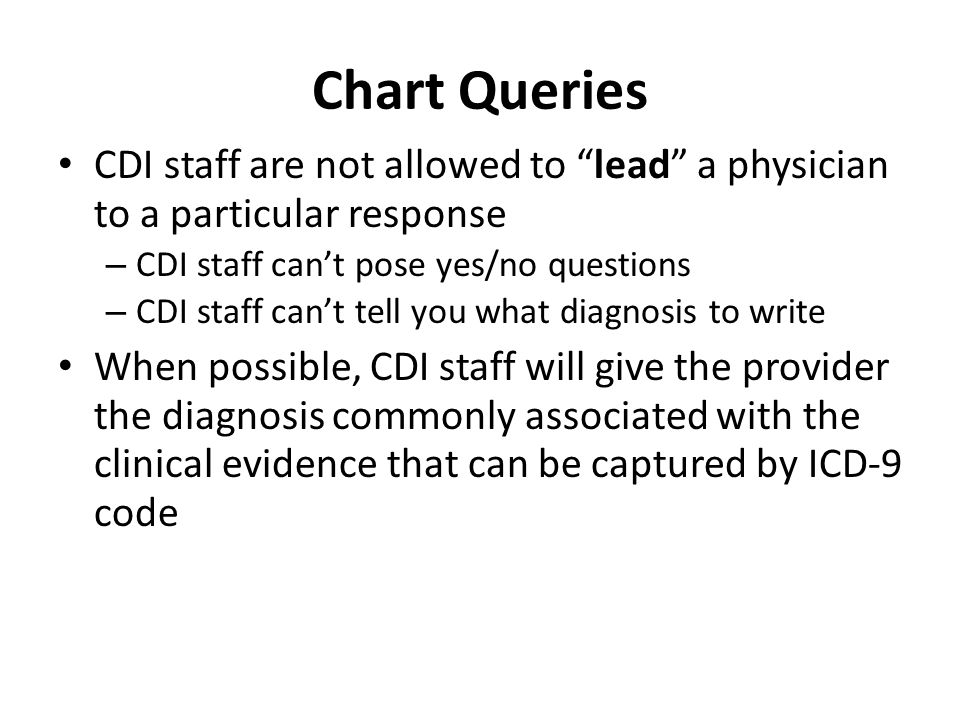Chart Queries CDI staff are not allowed to lead a physician to a particular response. CDI staff can't pose yes/no questions.