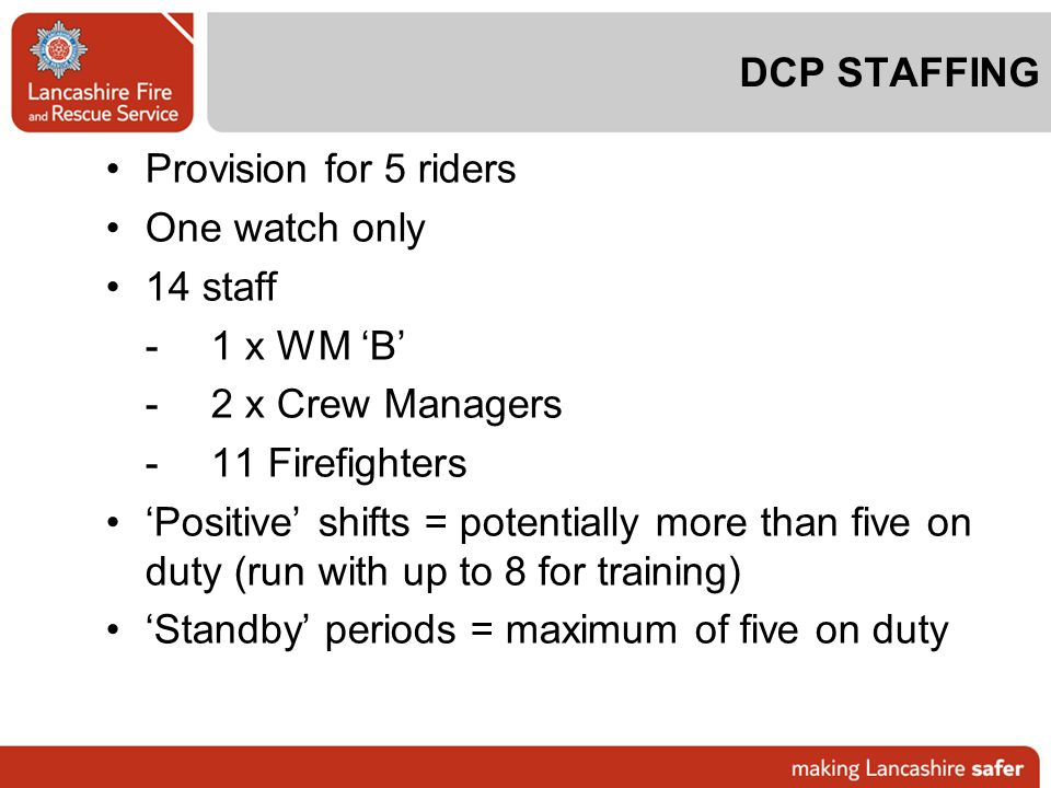 DCP STAFFING Provision for 5 riders. One watch only. 14 staff. - 1 x WM 'B' - 2 x Crew Managers.