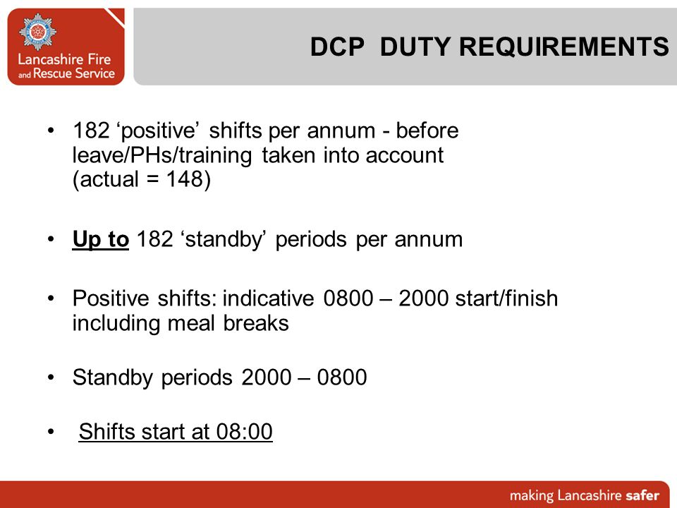 DCP DUTY REQUIREMENTS 182 'positive' shifts per annum - before leave/PHs/training taken into account (actual = 148)