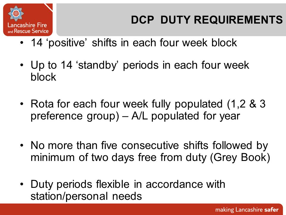 DCP DUTY REQUIREMENTS 14 'positive' shifts in each four week block. Up to 14 'standby' periods in each four week block.
