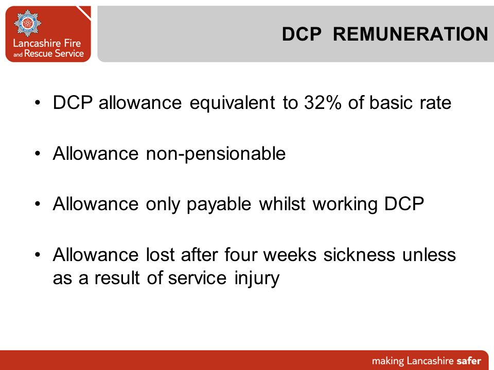 DCP REMUNERATION DCP allowance equivalent to 32% of basic rate. Allowance non-pensionable. Allowance only payable whilst working DCP.