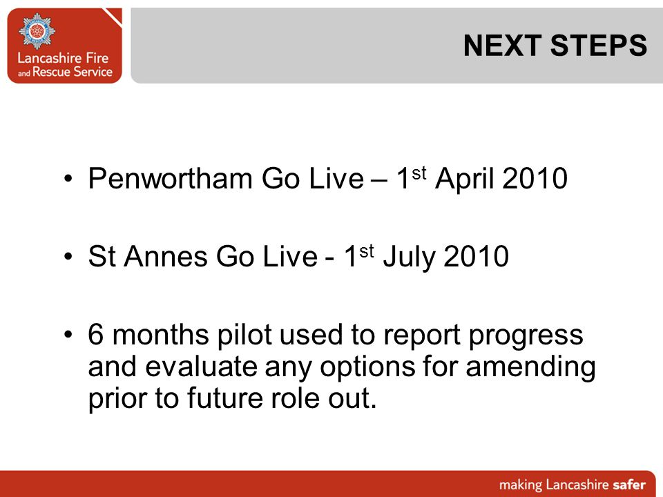 NEXT STEPS Penwortham Go Live – 1st April 2010. St Annes Go Live - 1st July 2010.