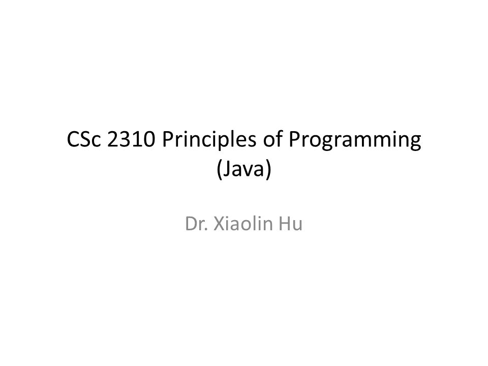 CSc 2310 Principles of Programming (Java)