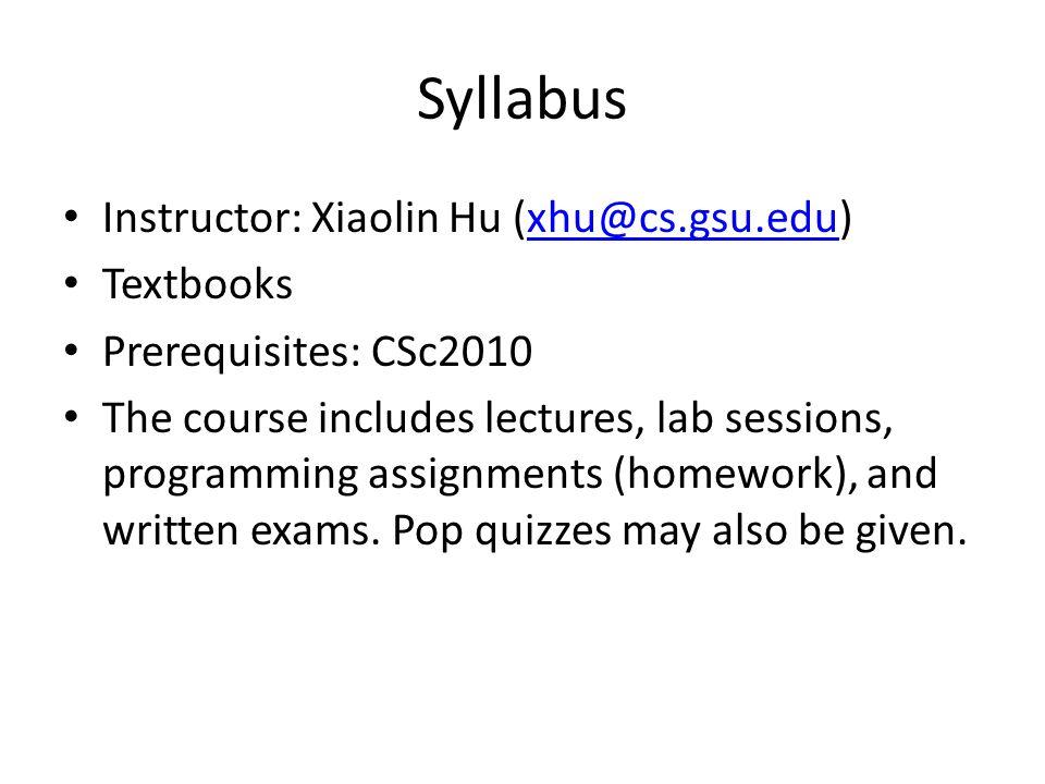 Syllabus Instructor: Xiaolin Hu (xhu@cs.gsu.edu) Textbooks
