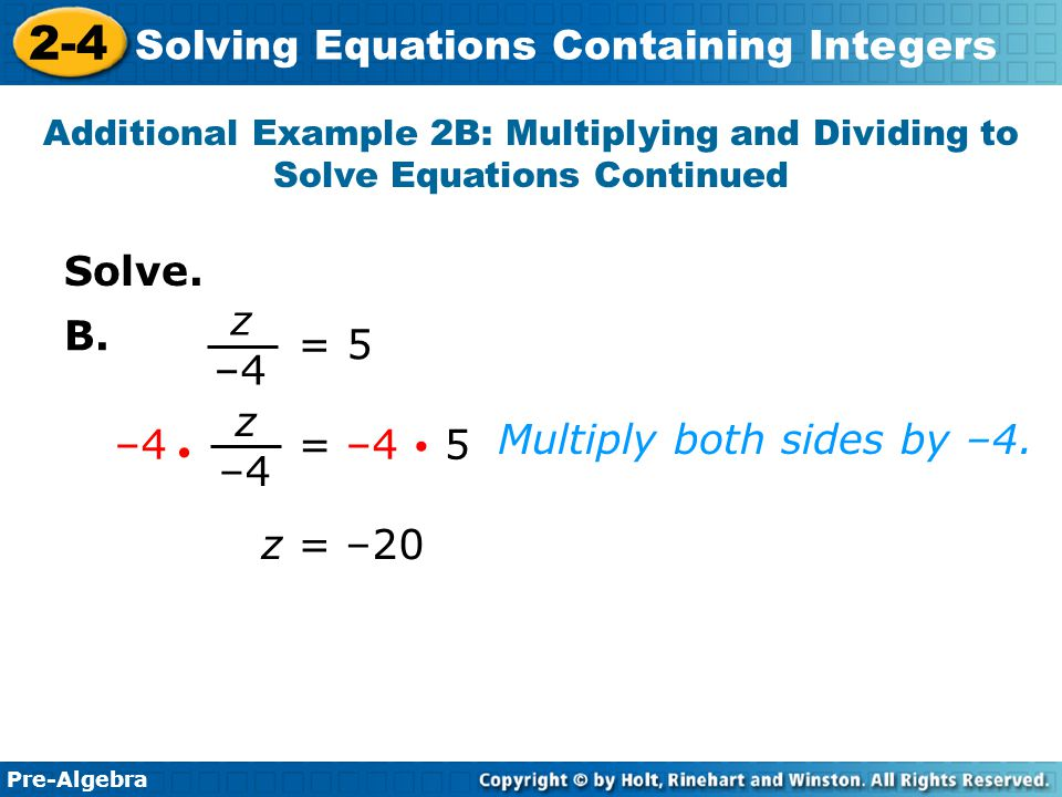 Multiply both sides by –4.