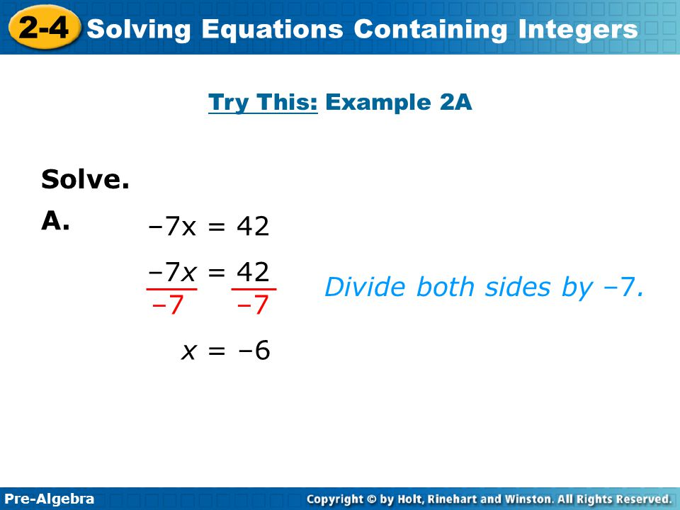 Solve. A. –7x = 42 –7x = 42 Divide both sides by –7. –7 x = –6