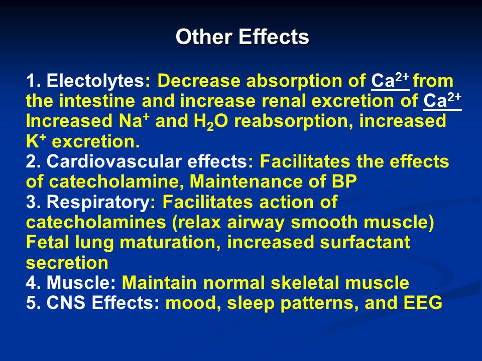Other Effects 1. Electolytes: Decrease absorption of Ca2+ from the intestine and increase renal excretion of Ca2+