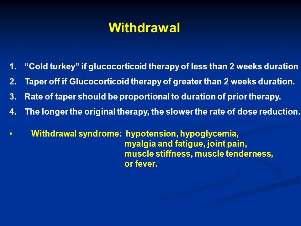 Withdrawal Cold turkey if glucocorticoid therapy of less than 2 weeks duration.