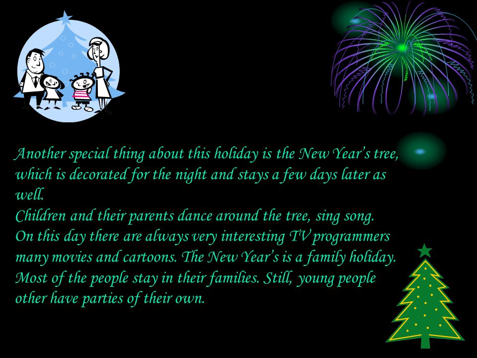 Another special thing about this holiday is the New Year's tree, which is decorated for the night and stays a few days later as well.