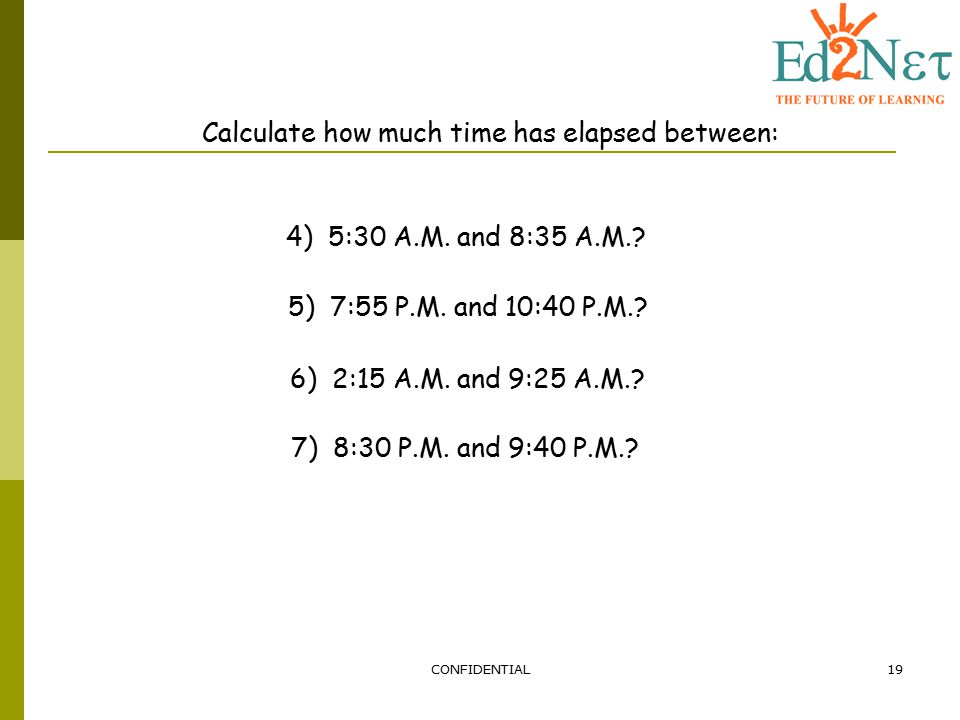 Calculate how much time has elapsed between: