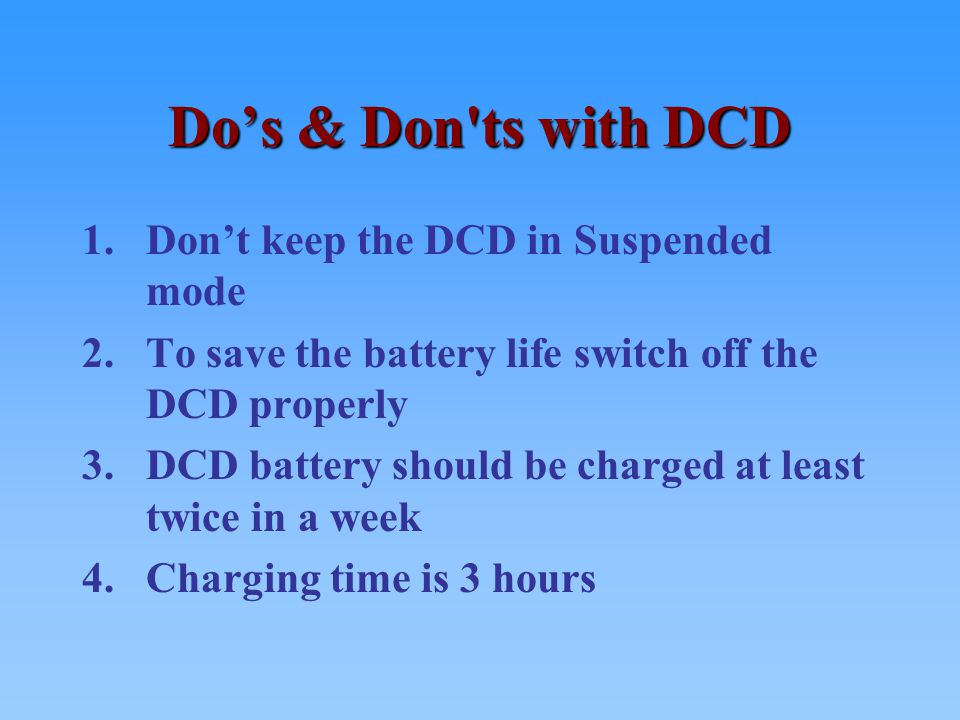 Do's & Don ts with DCD Don't keep the DCD in Suspended mode