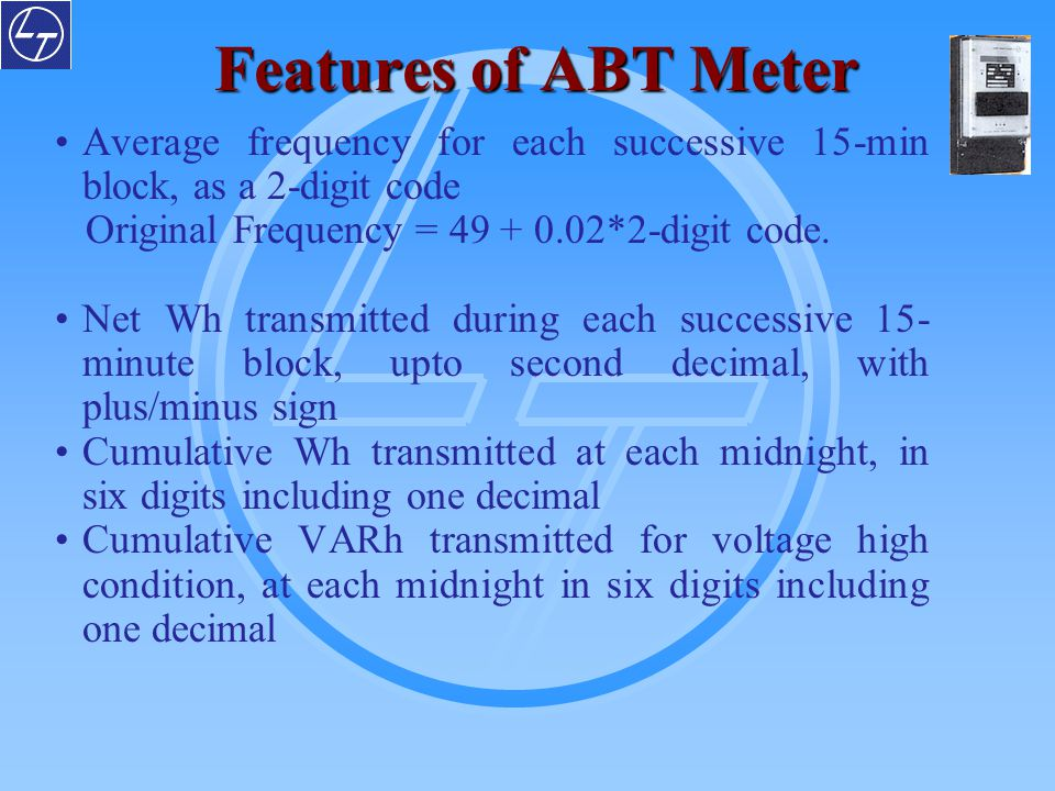 Features of ABT Meter Average frequency for each successive 15-min block, as a 2-digit code. Original Frequency = 49 + 0.02*2-digit code.