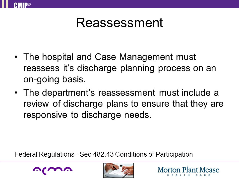 Reassessment The hospital and Case Management must reassess it's discharge planning process on an on-going basis.