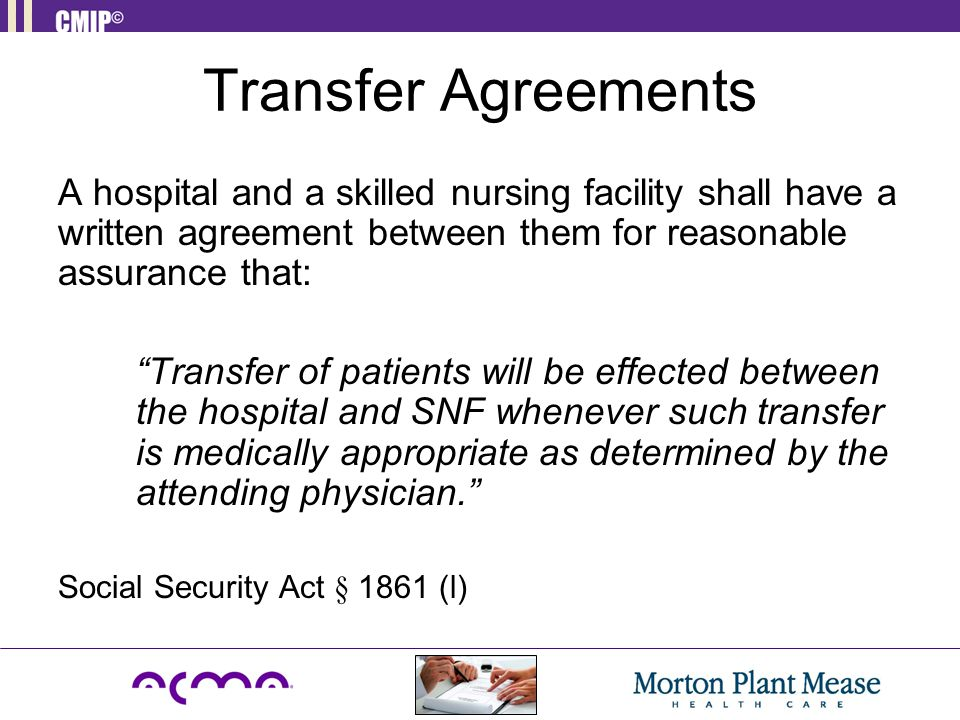 Transfer Agreements A hospital and a skilled nursing facility shall have a written agreement between them for reasonable assurance that: