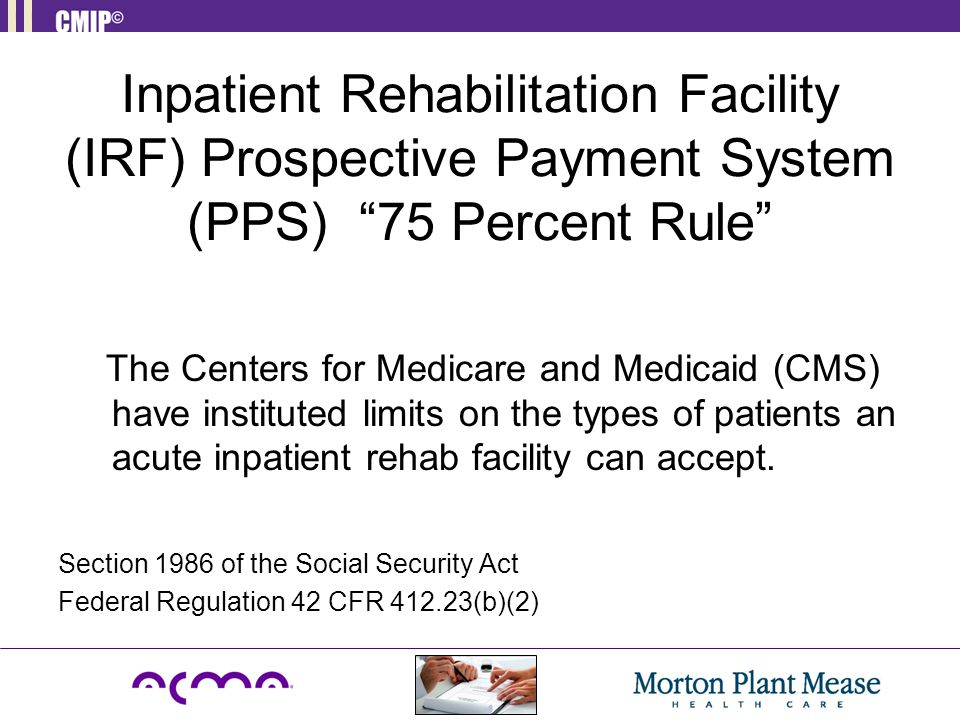 Inpatient Rehabilitation Facility (IRF) Prospective Payment System (PPS) 75 Percent Rule