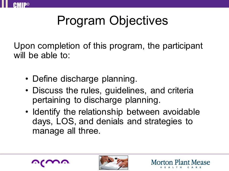 Program Objectives Upon completion of this program, the participant will be able to: Define discharge planning.