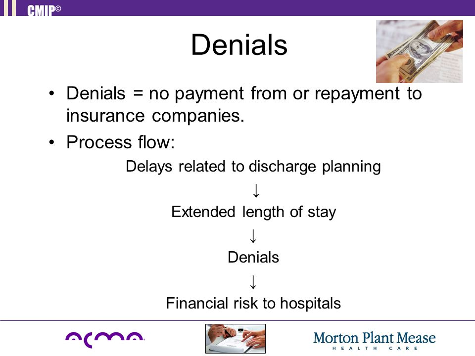 Denials Denials = no payment from or repayment to insurance companies.
