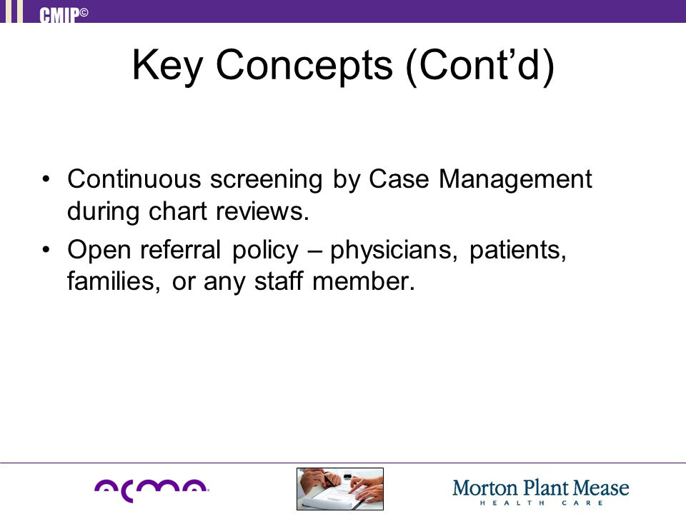 Key Concepts (Cont'd) Continuous screening by Case Management during chart reviews.